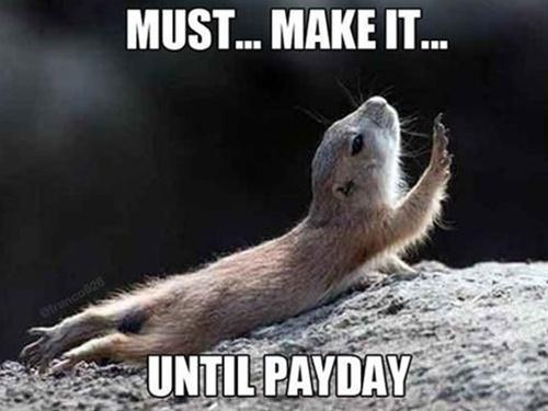 So true..lol this is me about three days prior to being paid!