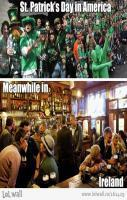 St. Patrick's Day in America... Meanwhile in Ireland