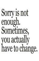 Sorry is Not Enough Sometimes