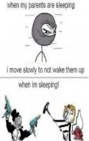 when my parents are sleeping