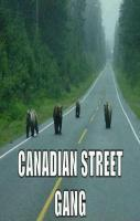 Canada Street Gang.... LOL