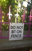 Didn't you SO want to sit on that fence It's only the sign that stop