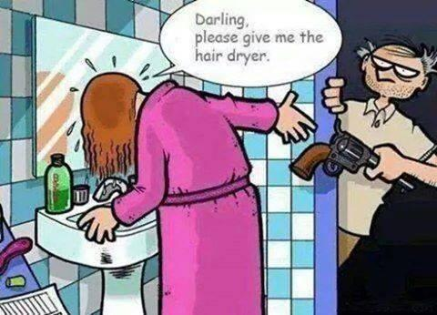 Darling give me hair dryer!