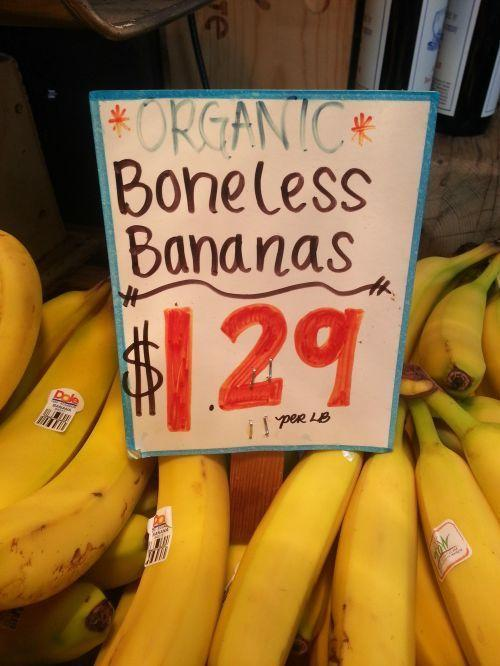 Normally bananas have bones. That's not funny at all. Why is everyone