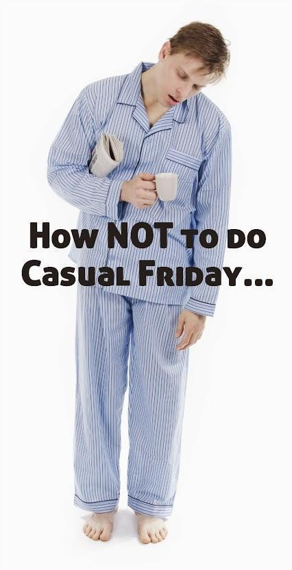 How NOT to do casual Friday!!!